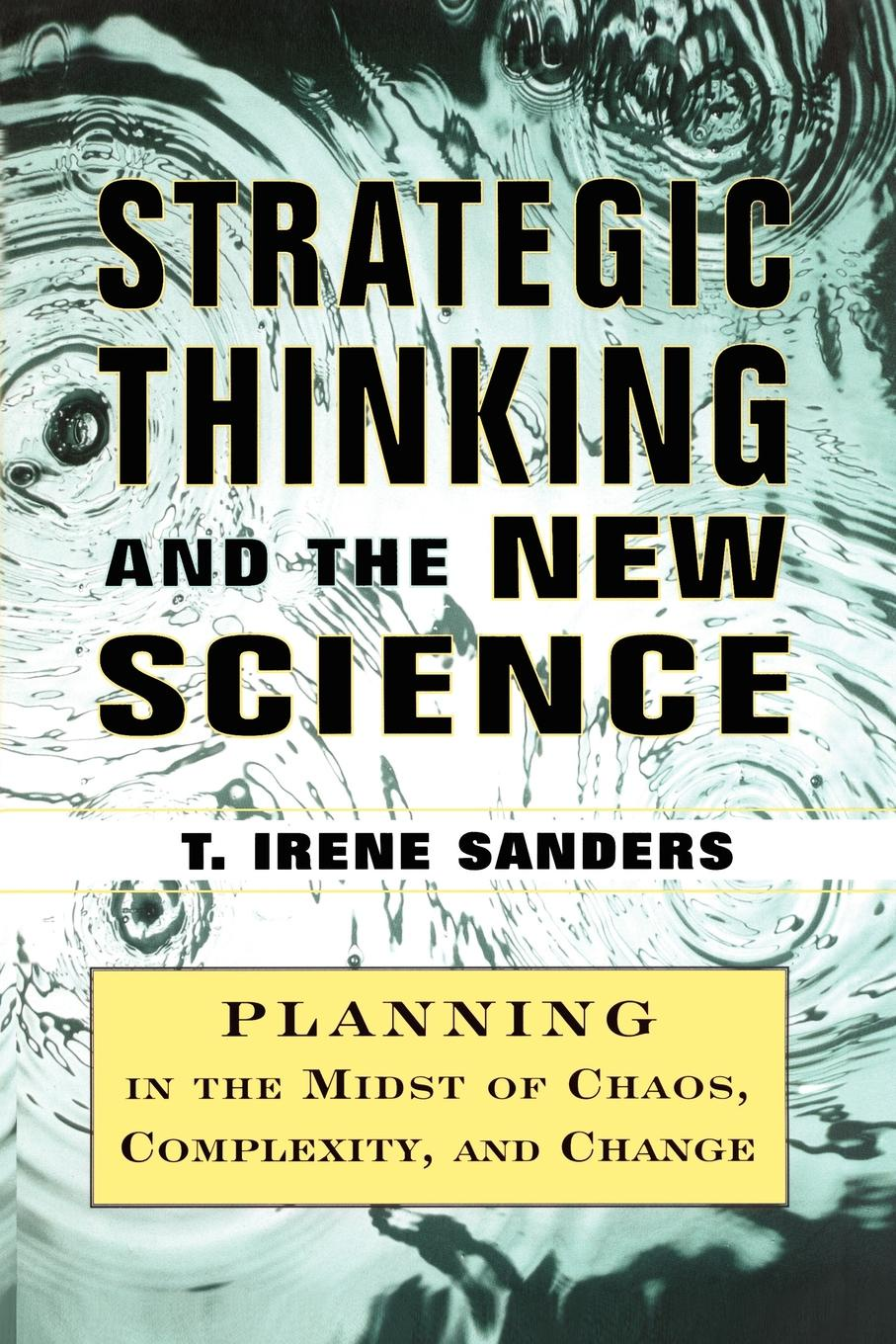 T. Irene Sanders, Thomas Jr. Sanders, Jr. Thomas Sanders Strategic Thinking and the New Science. Planning in the Midst of Chaos Complexity and Chan on the order of chaos social anthropology and the science of chaos