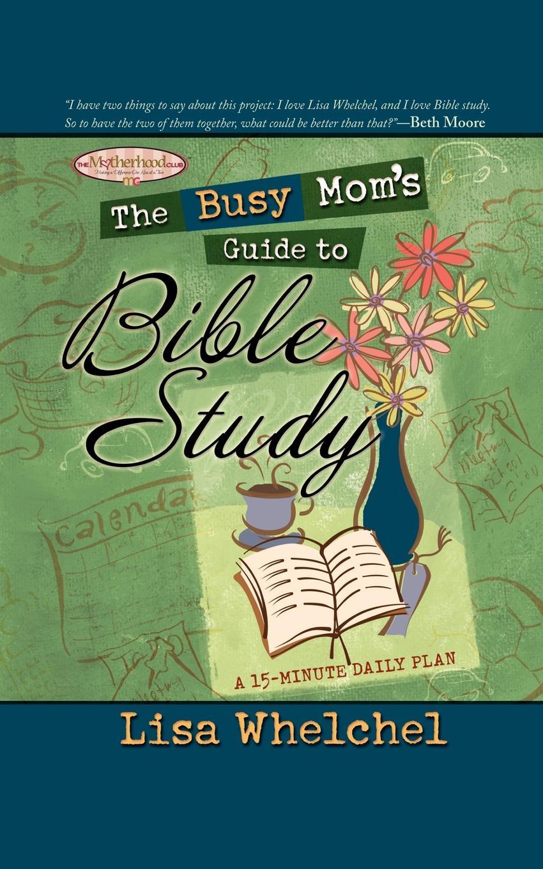 Lisa Whelchel The Busy Mom's Guide to Bible Study недорго, оригинальная цена