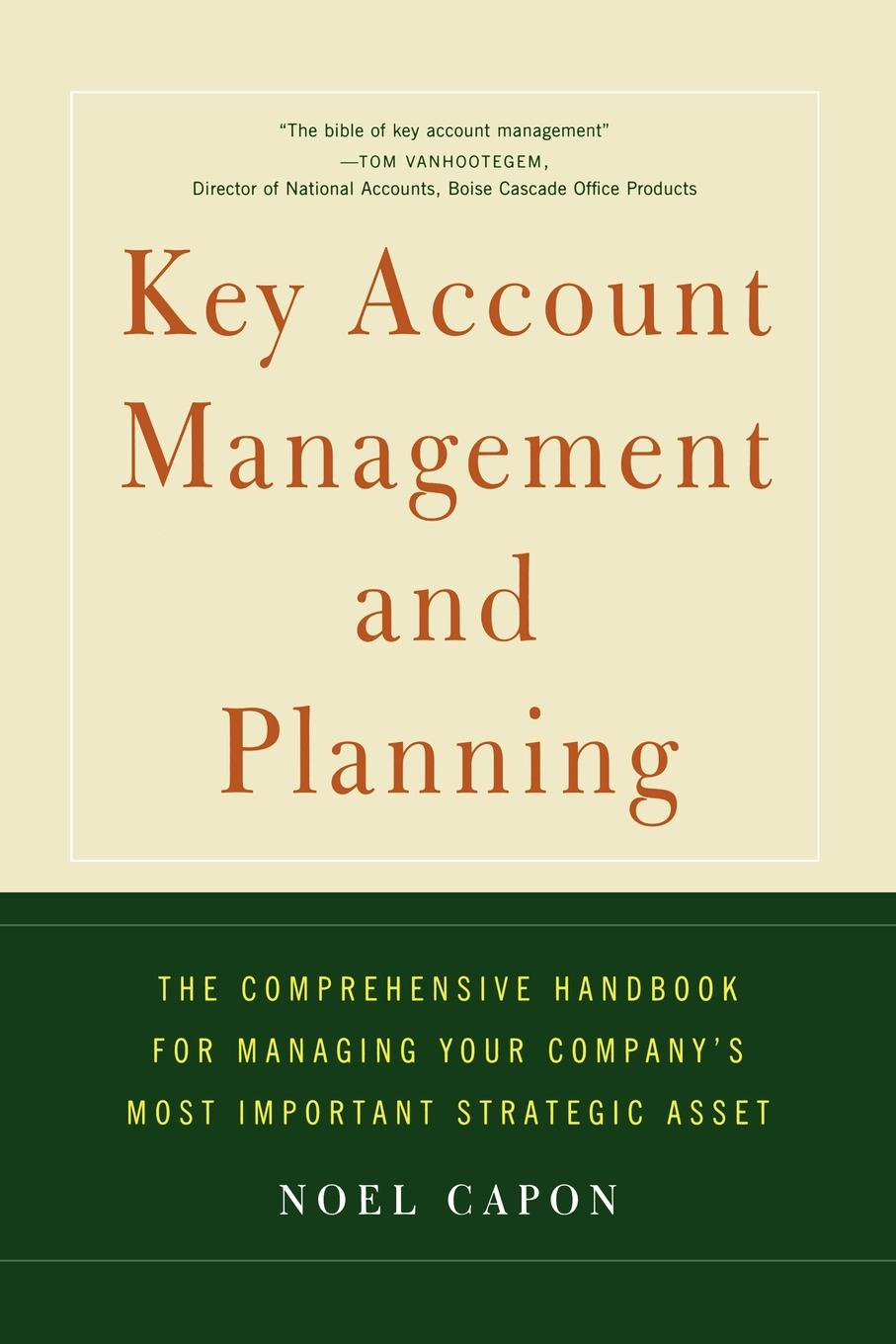 Noel Capon Key Account Management and Planning. The Comprehensive Handbook for Managing Your Compa thomas egner customer oriented and efficient account planning