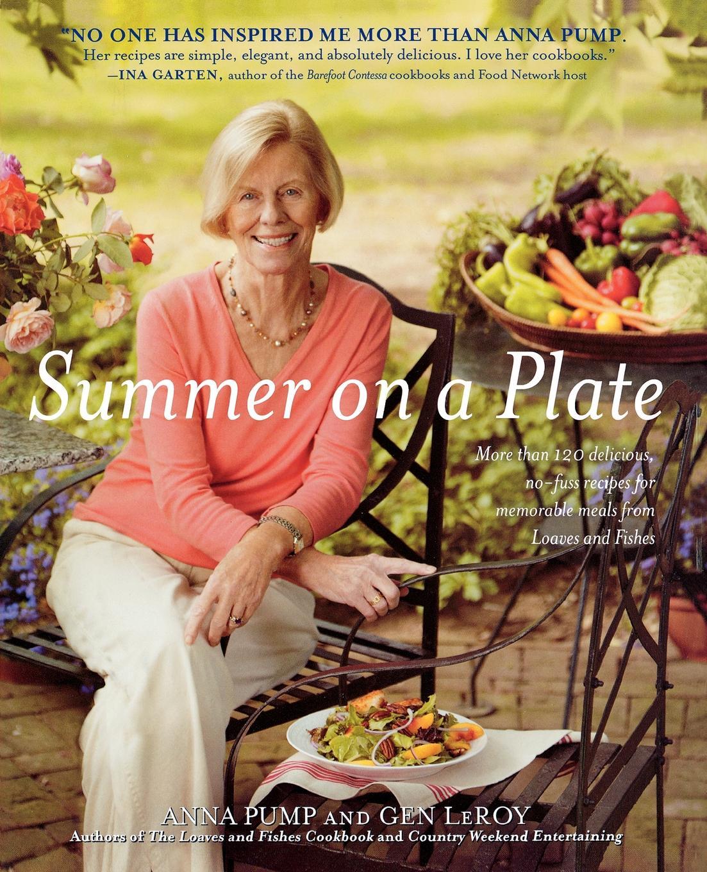 Anna Pump, Gen LeRoy Summer on a Plate. More Than 120 Delicious, No-Fuss Recipes for Memor sallie stone 25 delicious soup recipes