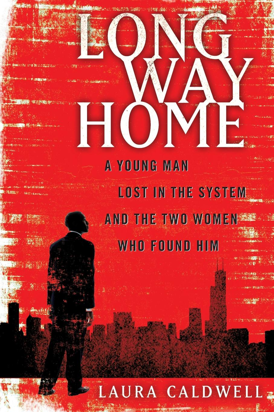 Laura Caldwell Long Way Home. A Young Man Lost in the System and the Two Women Who Found Him laura elliot the lost sister