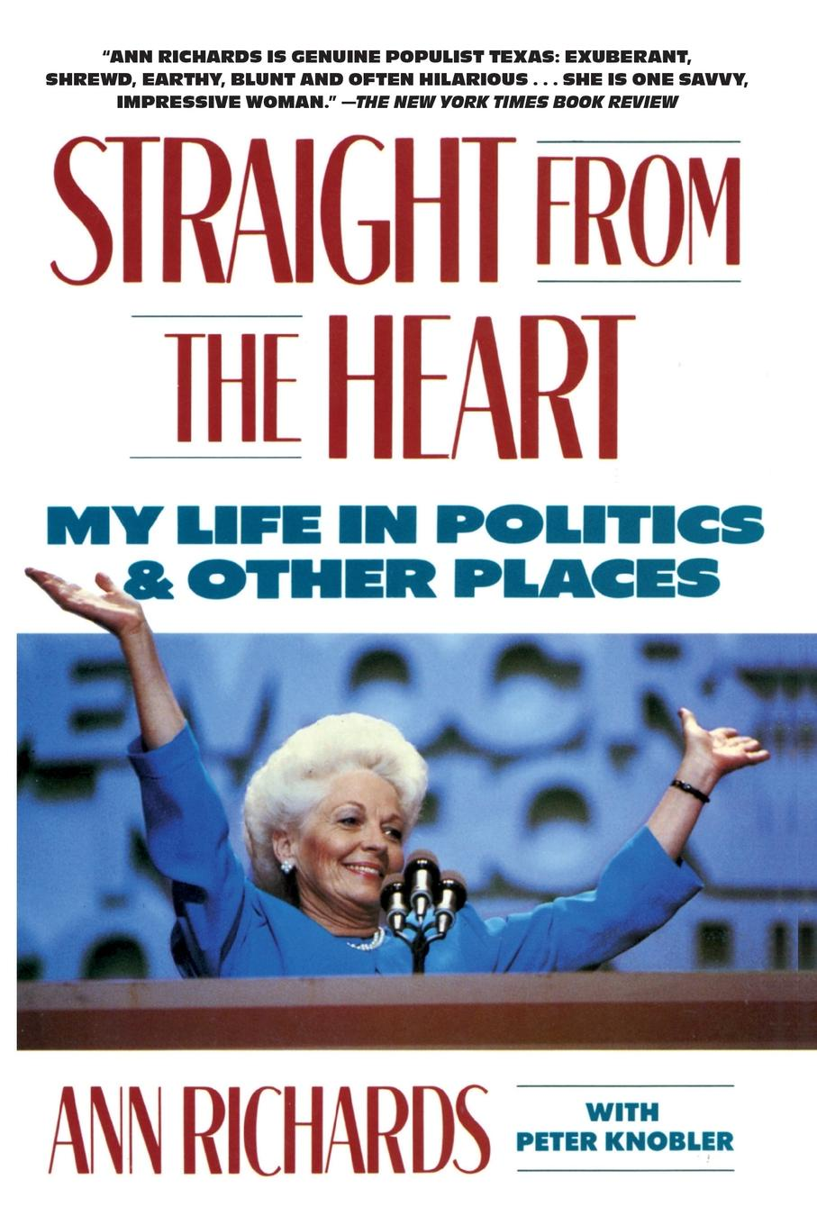 Ann Richards Straight from the Heart. My Life in Politics and Other Places ann aguirre the shape of my heart