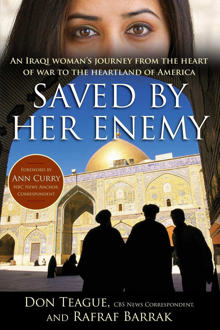 Фото - Don Teague, Rafraf Barrak Saved by Her Enemy. An Iraqi Woman's Journey from the Heart of War to the Heartland of America stanley w beesley vietnam the heartland remembers