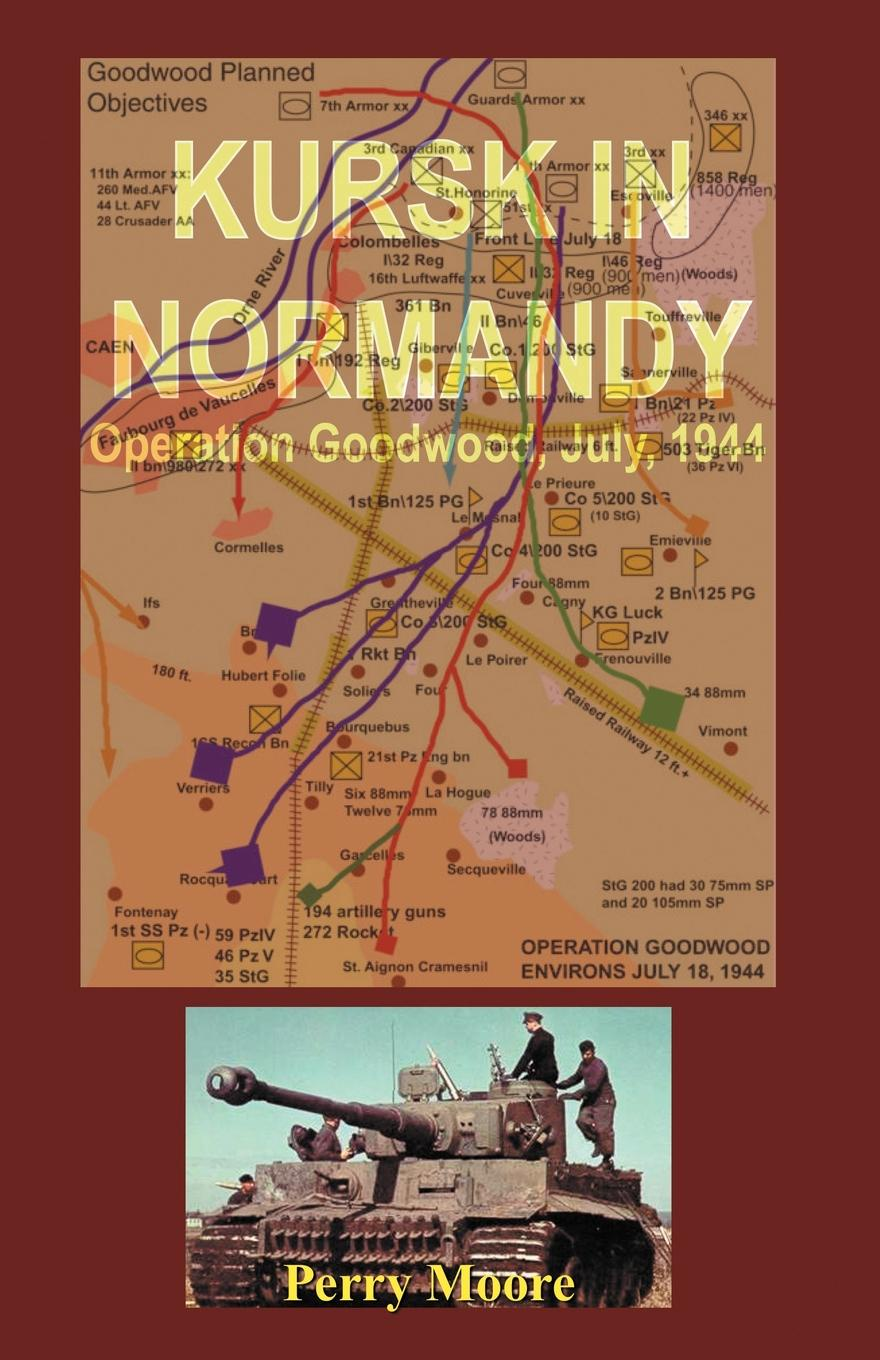 Perry Moore Kursk in Normandy. Operation Goodwood 1944
