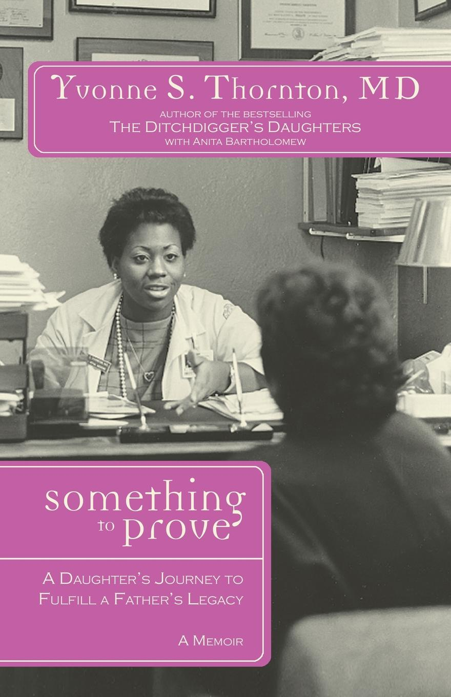 лучшая цена Yvonne Thornton Something to Prove. A Daughters Journey to Fulfill a Father's Legacy