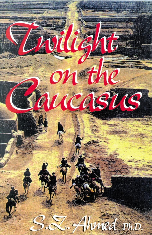 S. Z. Ahmed Twilight on the Caucasus недорго, оригинальная цена