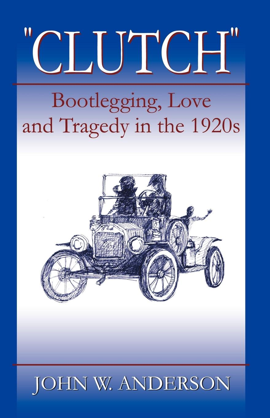 John W. Anderson Clutch Bootlegging Love and Tragedy in the 1920's цены