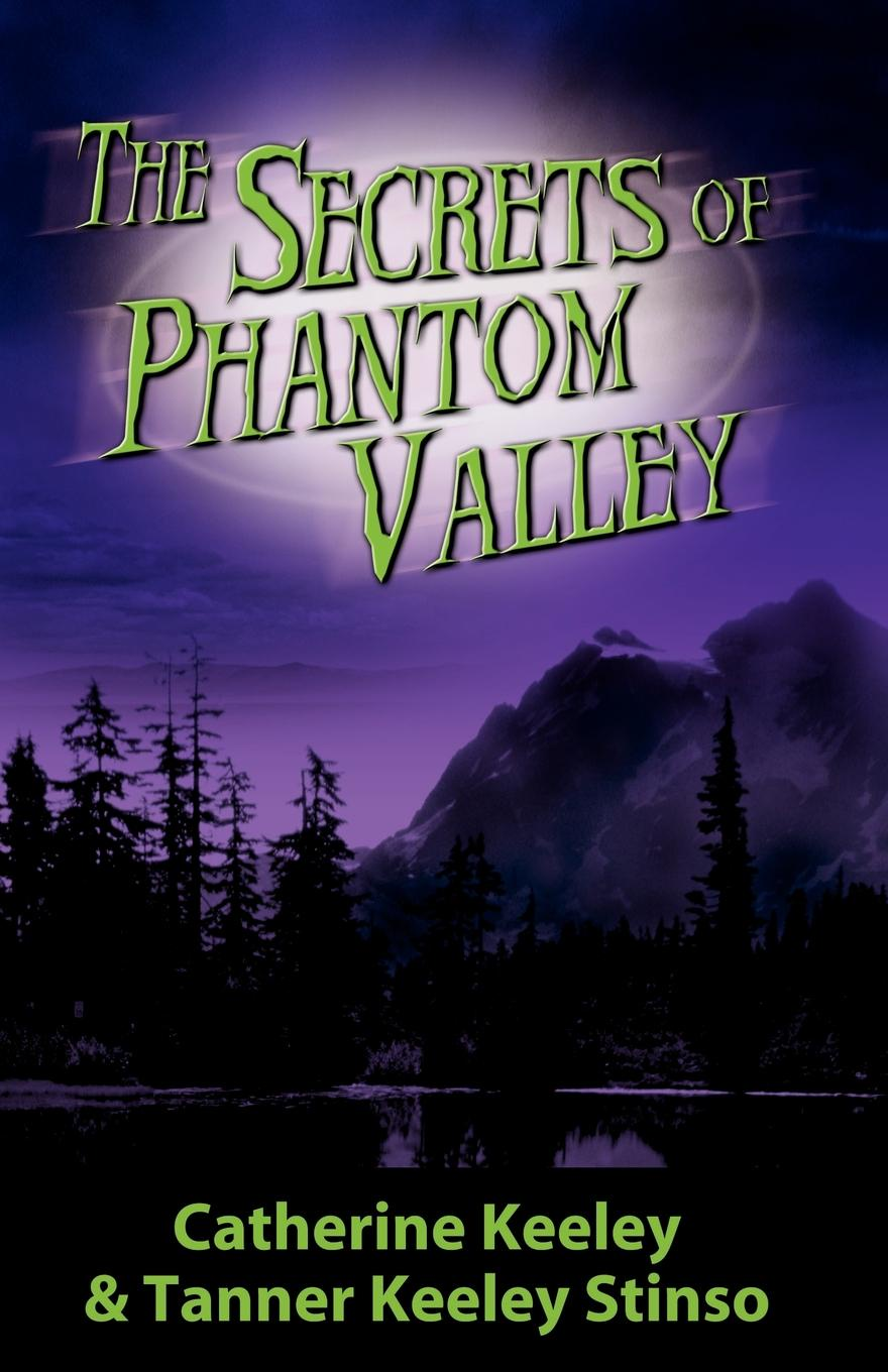 Tanner Keeley Stinso, Catherine Keeley The Secrets of Phantom Valley catherine george no more secrets