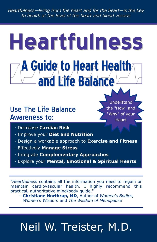 Neil W. Treister, M. D. Treister Heartfulness. A Guide to Heart Health and Life Balance