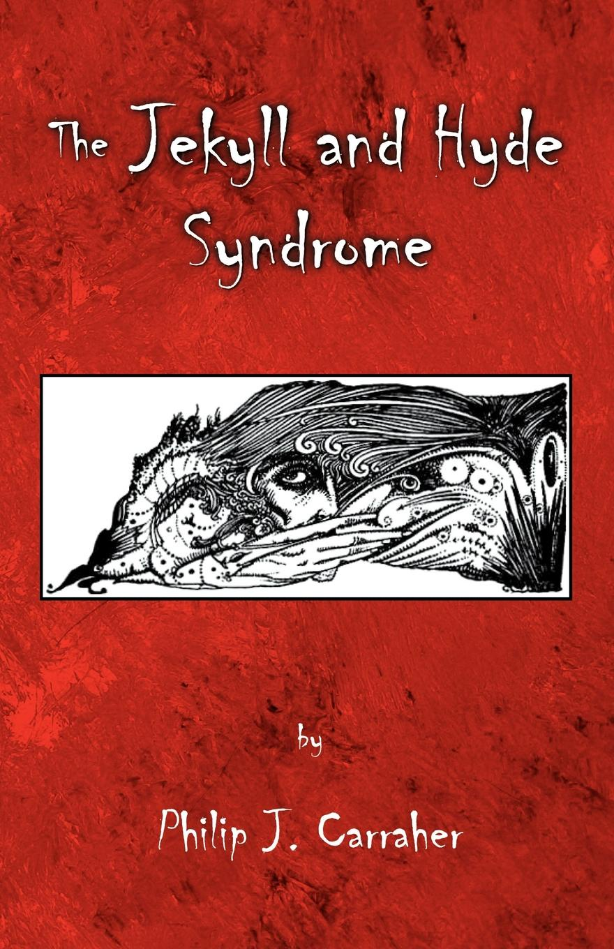 Philip J. Carraher The Jekyll and Hyde Syndrome philip j carraher the jekyll and hyde syndrome