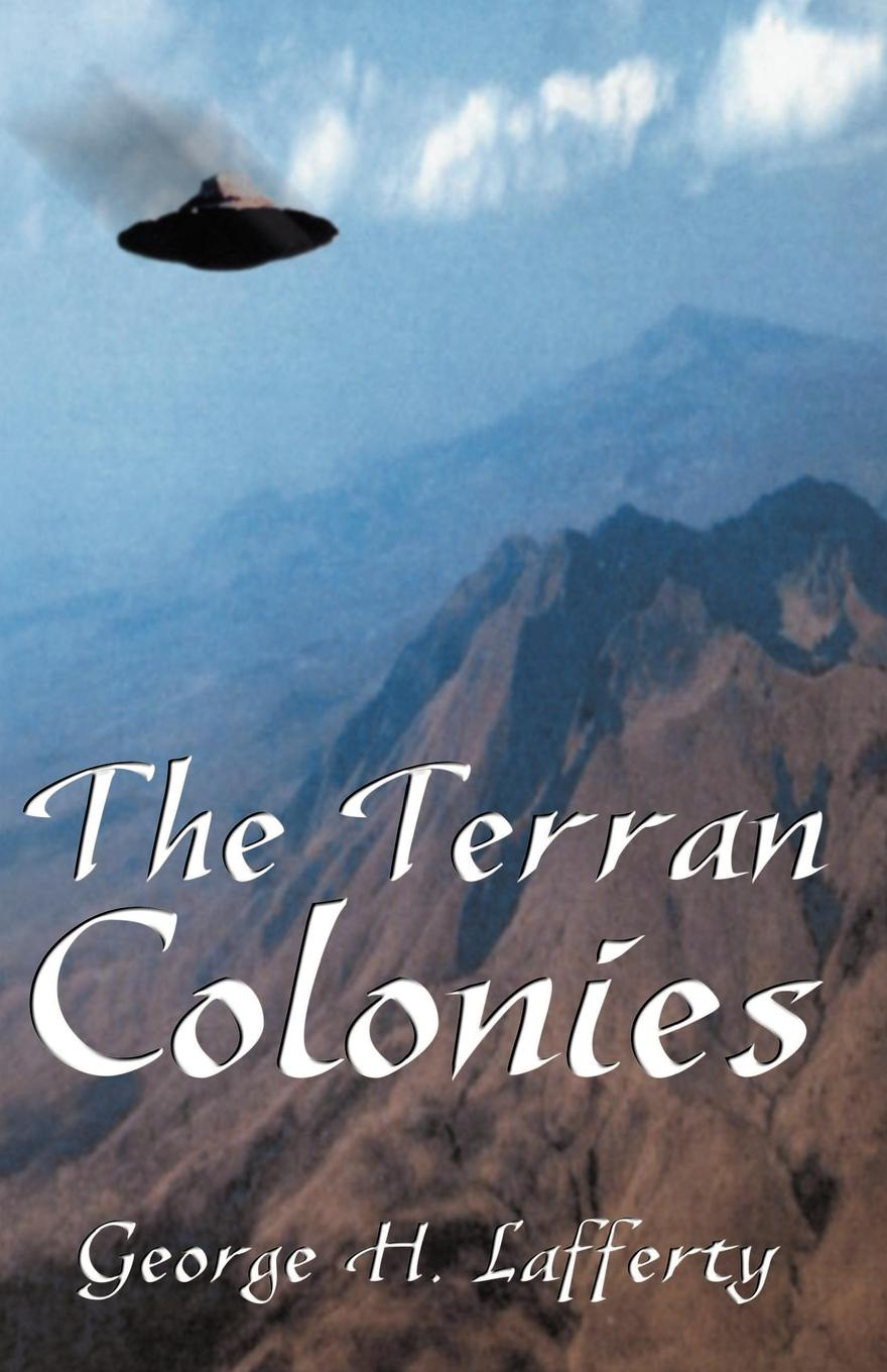 George H. Lafferty The Terran Colonies. A Book of Science Fiction Short Stories stefan weißhampel the role of science fiction