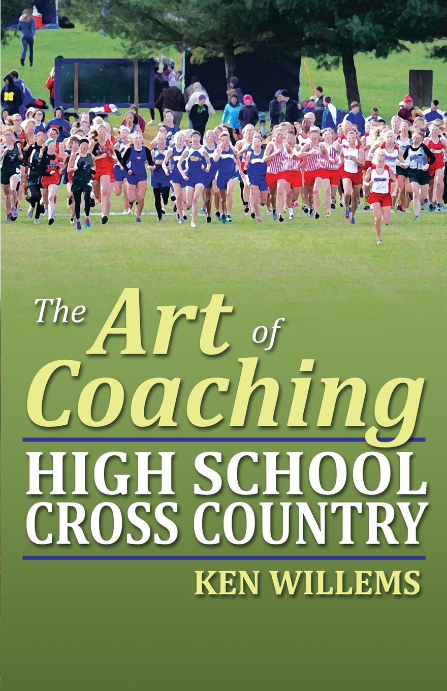 Ken Willems The Art of Coaching High School Cross Country glynna kaye high country holiday