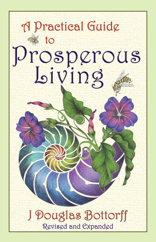 J. Douglas Bottorff A Practical Guide to Prosperous Living gary m douglas dain dr heer a megzavarason tul living beyond distraction hungarian