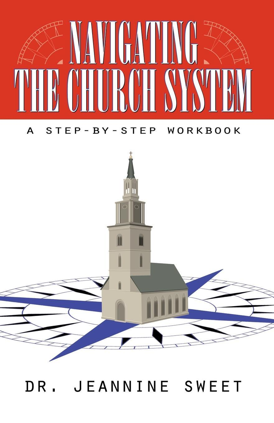 Jeannine Sweet Navigating the Church System. A Step-By-Step Workbook
