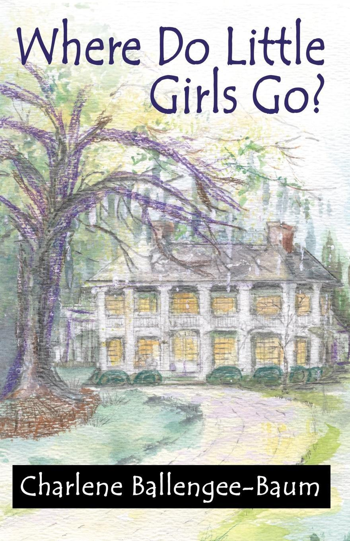 Charlene Ballengee-Baum Where Do Little Girls Go?