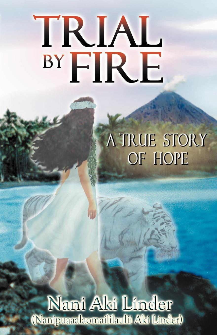 Фото - Nani Aki Linder Trial by Fire. A True Story of Hope a column of fire