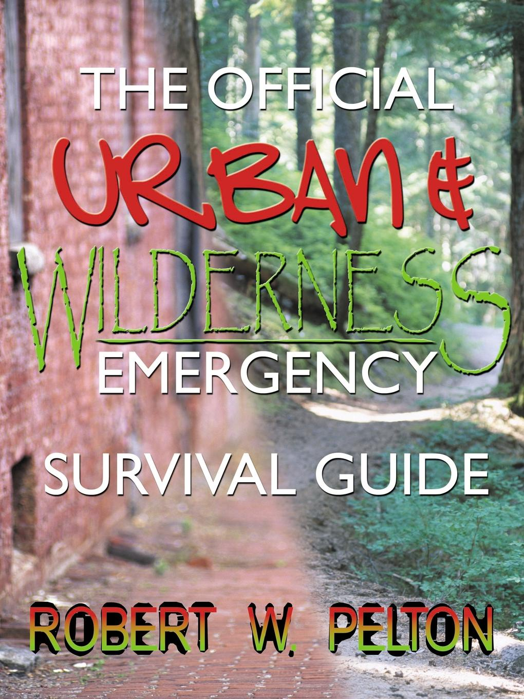 Robert W. Pelton The Official Urban and Wilderness Emergency Survival Guide