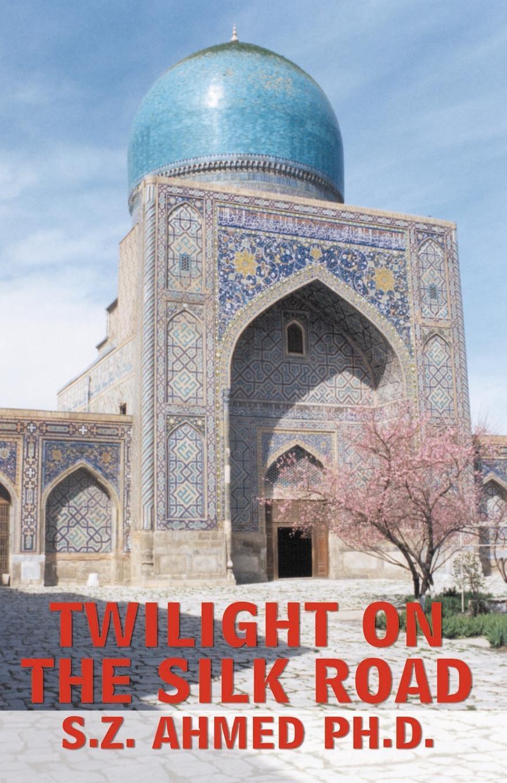 S. Z. Ahmed Twilight on the Silk Road недорго, оригинальная цена
