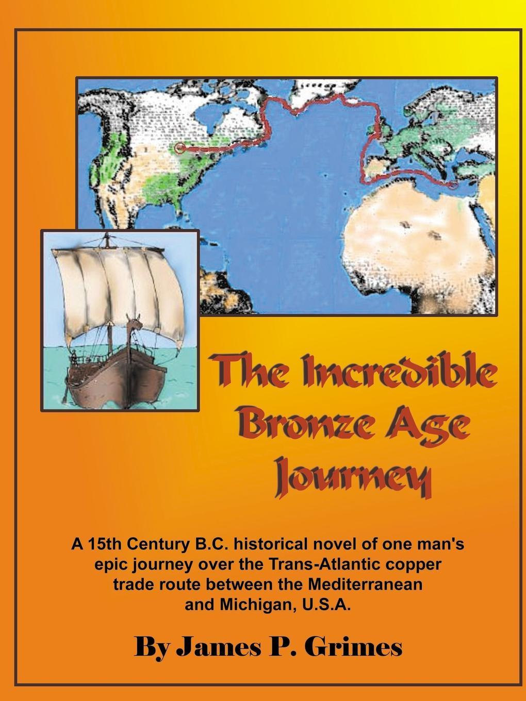 James P. Grimes The Incredible Bronze Age Journey incredible edibles
