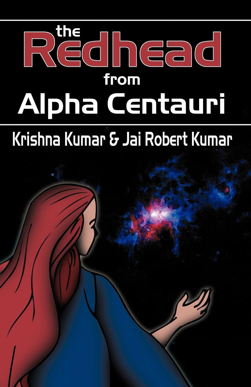 Jai Robert Kumar, Krishma Kumar The Redhead from Alpha Centauri