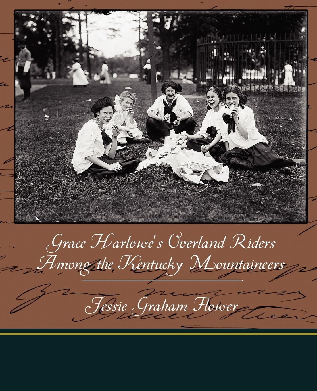 лучшая цена Jessie Graham Flower Grace Harlowe's Overland Riders Among the Kentucky Mountaineers