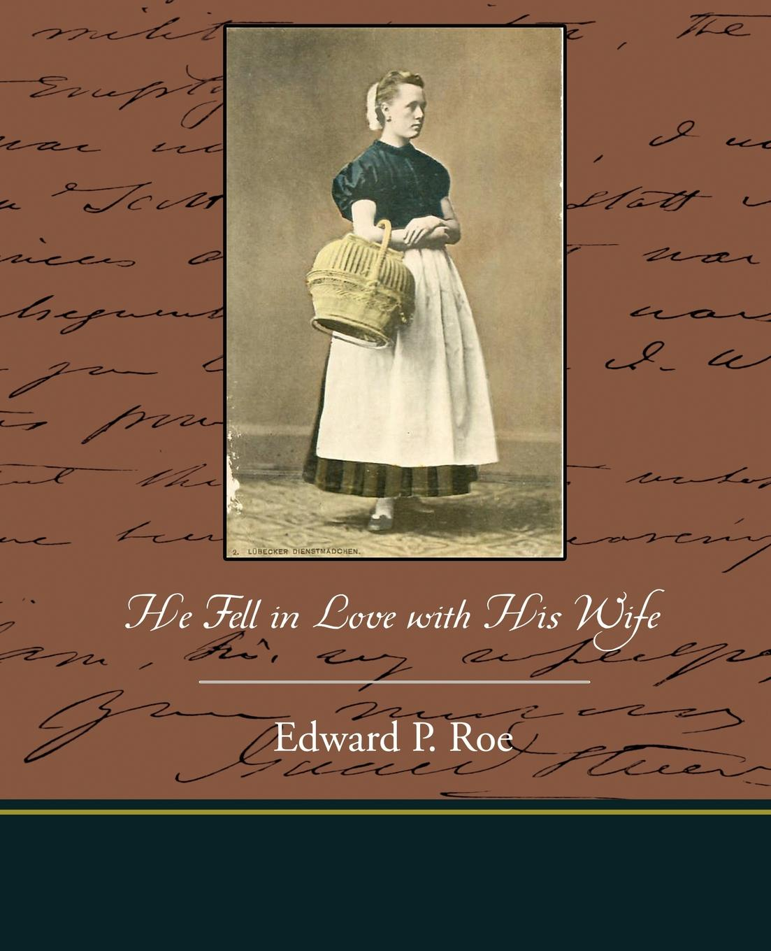Edward P. Roe He Fell in Love with His Wife kate field the man i fell in love with