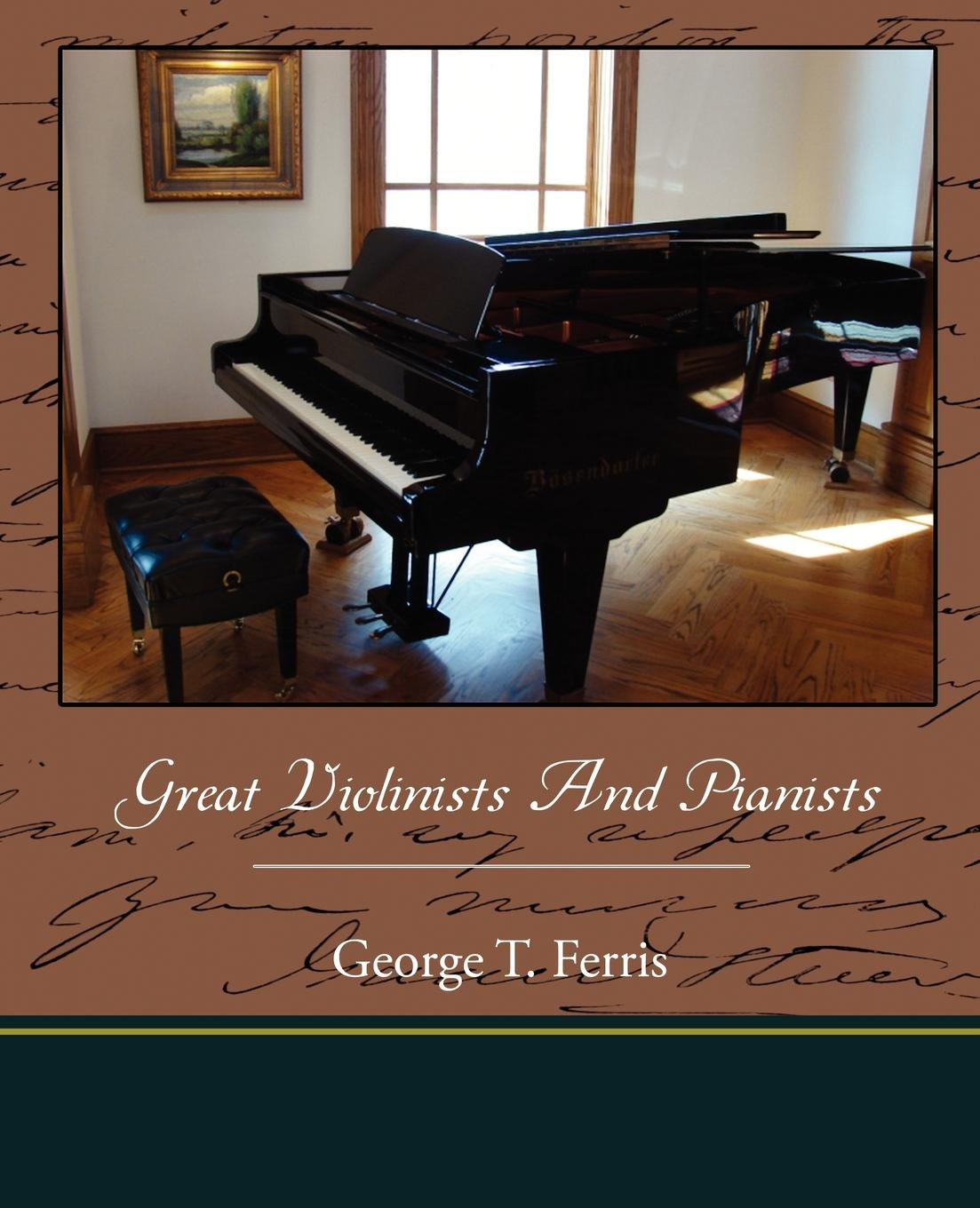 George T. Ferris Great Violinists And Pianists george titus ferris great singers malibran to titiens