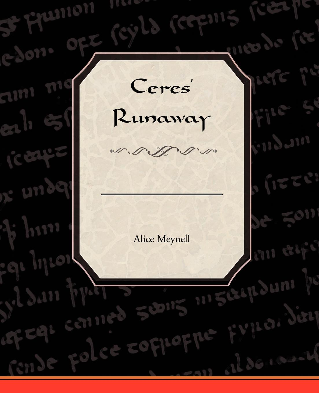 Alice Meynell Ceres' Runaway june francis his runaway maiden