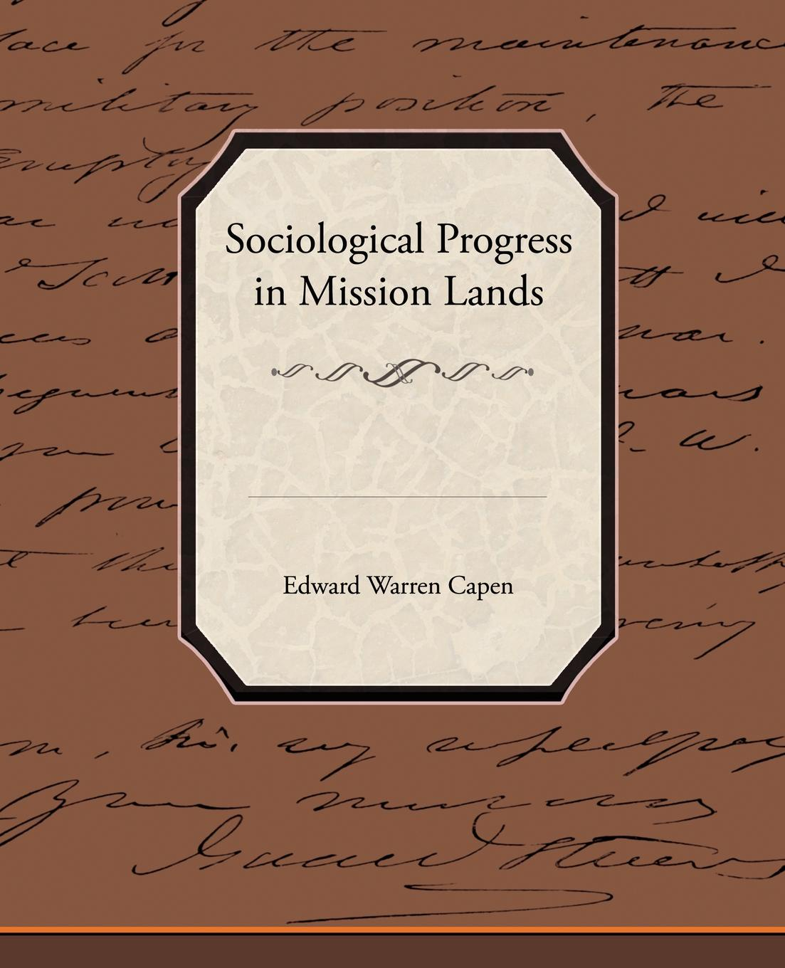 цена Edward Warren Capen Sociological Progress in Mission Lands онлайн в 2017 году