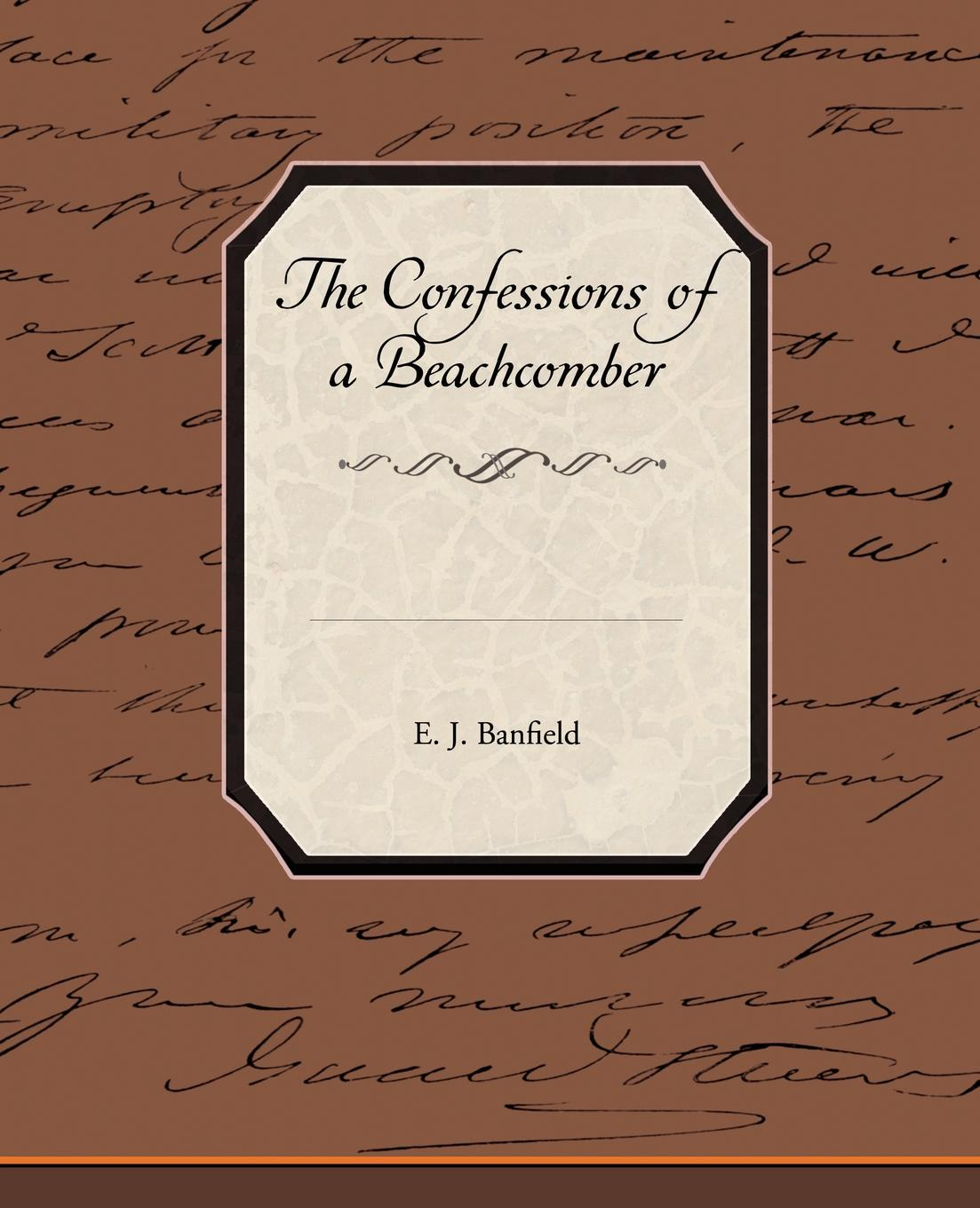 E. J. Banfield The Confessions of a Beachcomber l g whitney confessions of a vampire