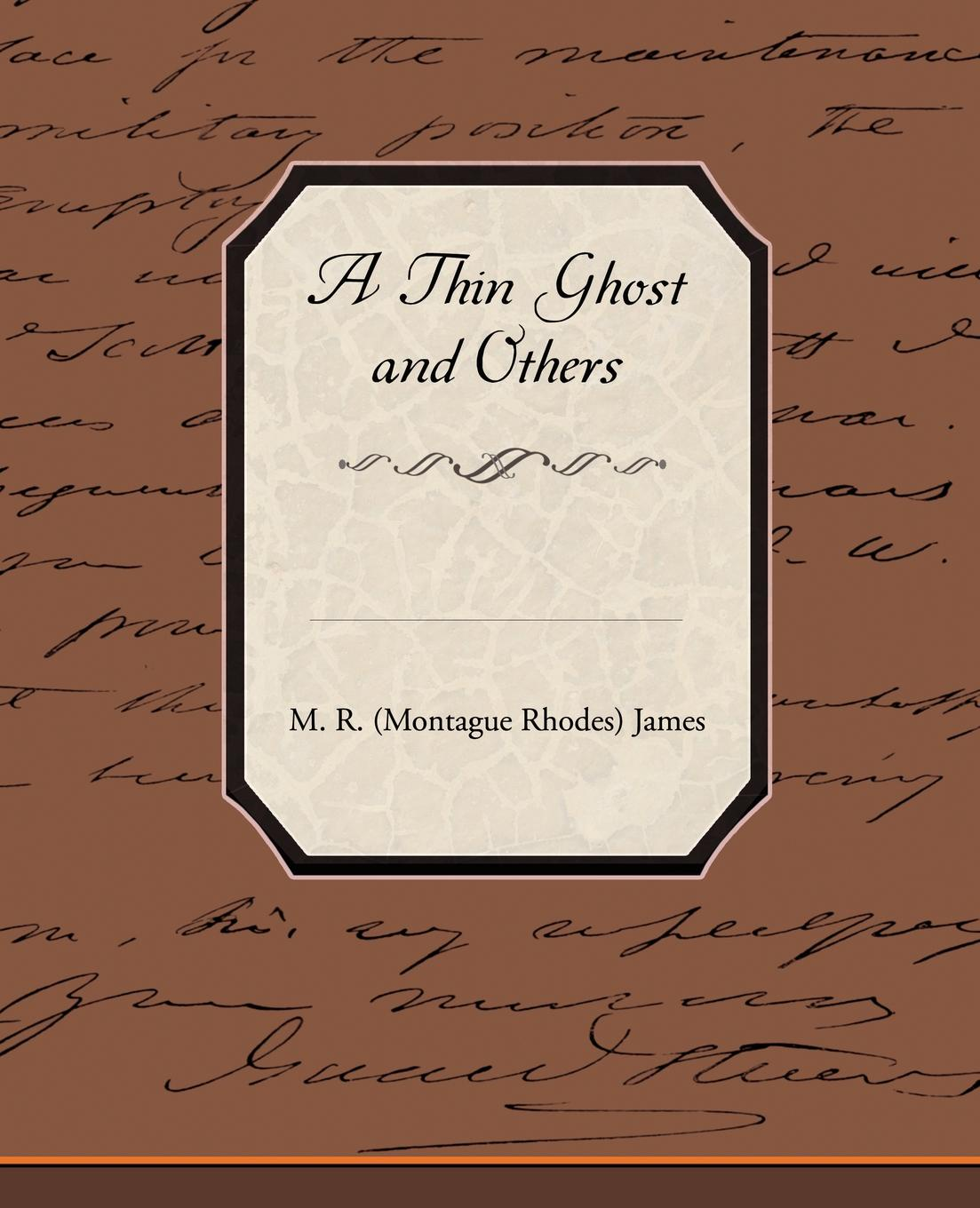 M. R. (Montague Rhodes) James A Thin Ghost and Others m r james count magnus and other ghost stories