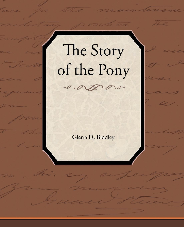 Glenn D. Bradley The Story of the Pony Express the perfect pony