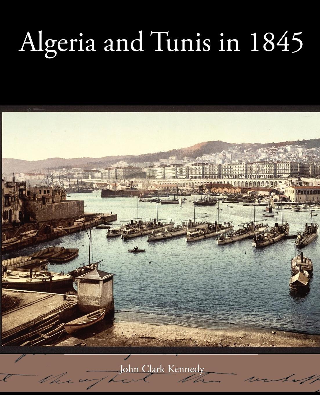 John Clark Kennedy Algeria and Tunis in 1845 john w kiser the monks of tibhirine faith love and terror in algeria