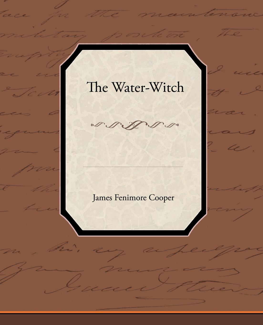 James Fenimore Cooper The Water-Witch j fenimore cooper the water witch or the skimmer of the seas