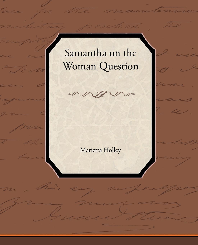 Marietta Holley Samantha on the Woman Question samantha seamans reconnoitering the rim