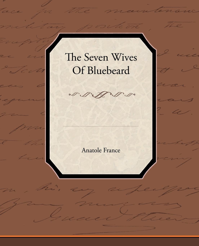 купить Anatole France The Seven Wives of Bluebeard по цене 1089 рублей