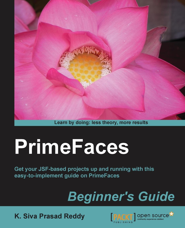 K. Siva Prasad Reddy Primefaces Beginner's Guide bimala prasad baruah puja khare dr bimala prasad baruah sulfur in tertiary indian coals
