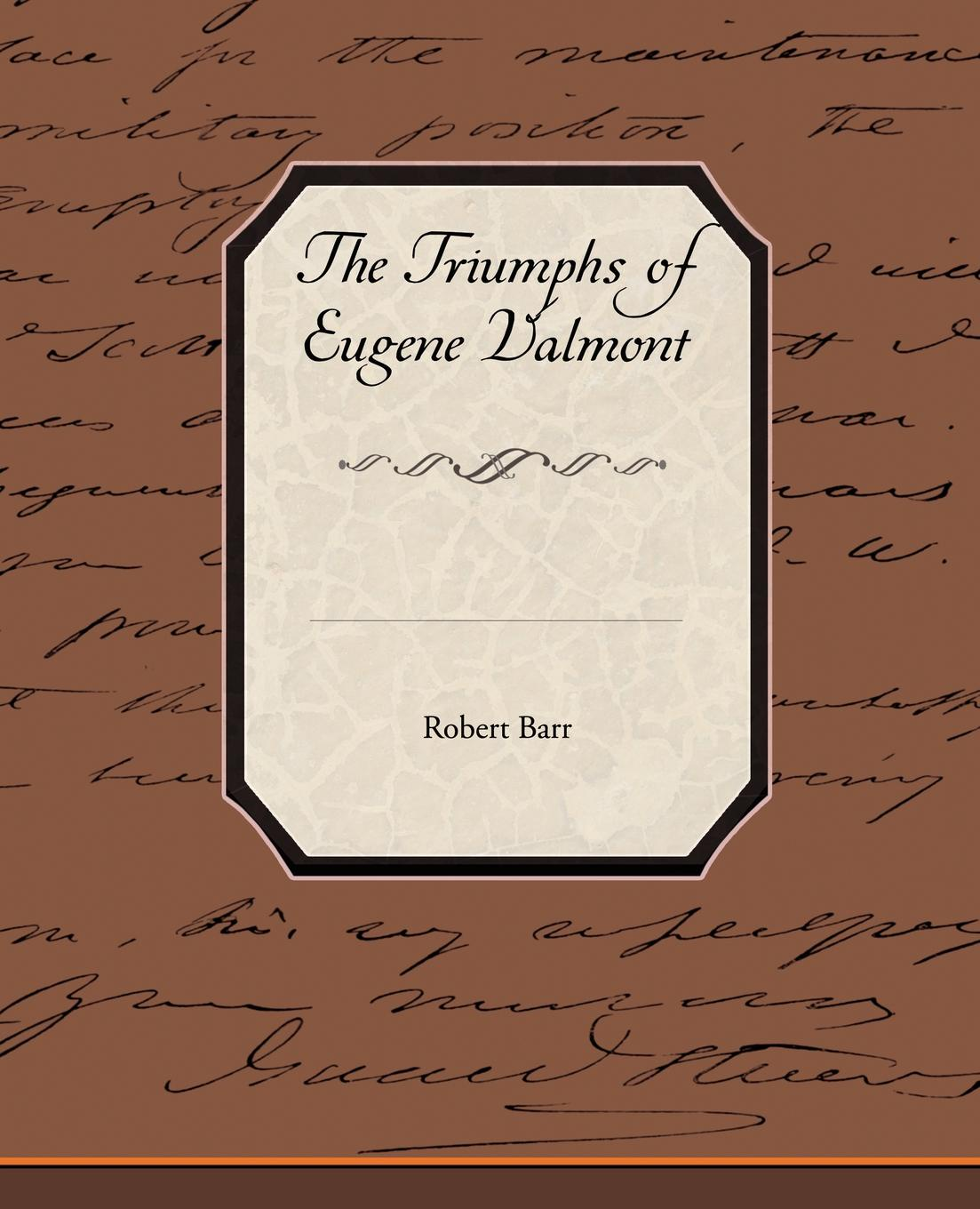 Robert Barr The Triumphs of Eugene Valmont triumphs of experience the men of the harvard grant study