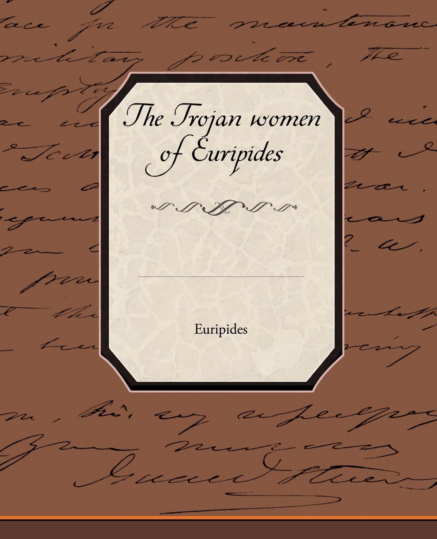 Euripides The Trojan Women of Euripides euripides euripides volume 2