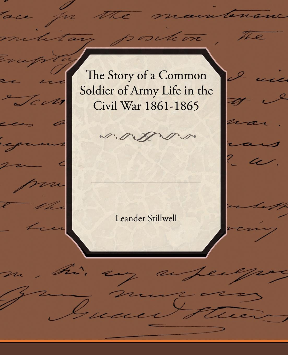 Leander Stillwell The Story of a Common Soldier of Army Life in the Civil War 1861-1865 no common war