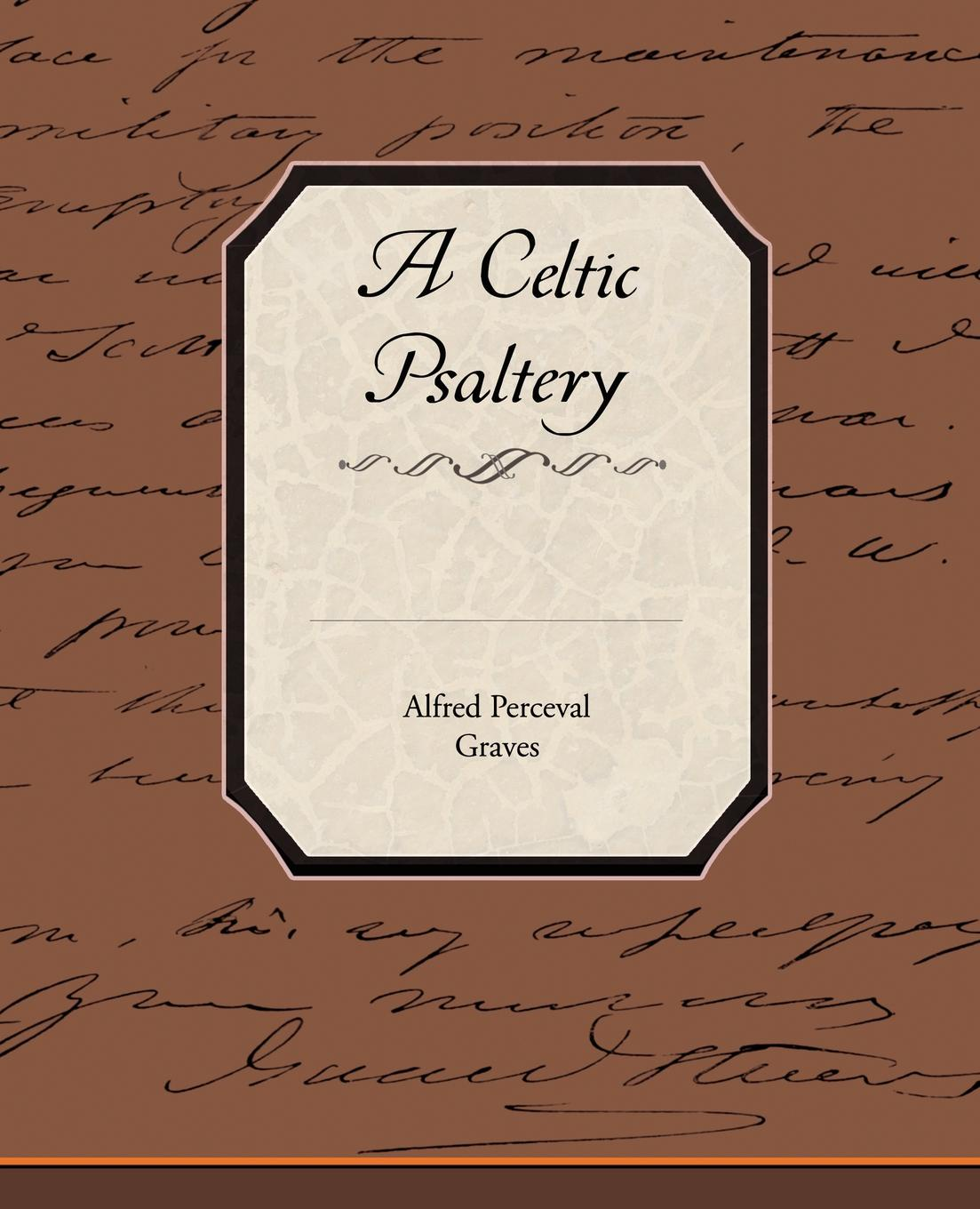 Alfred Perceval Graves A Celtic Psaltery alfred perceval graves a celtic psaltery