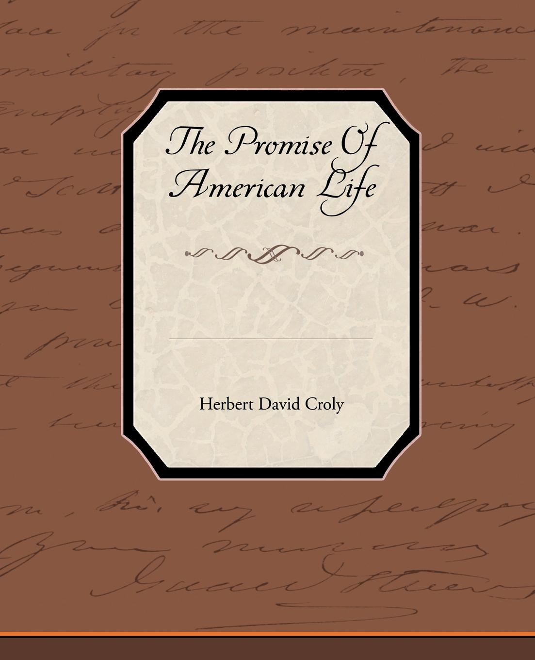 Herbert David Croly The Promise of American Life erin kaye the promise of happiness