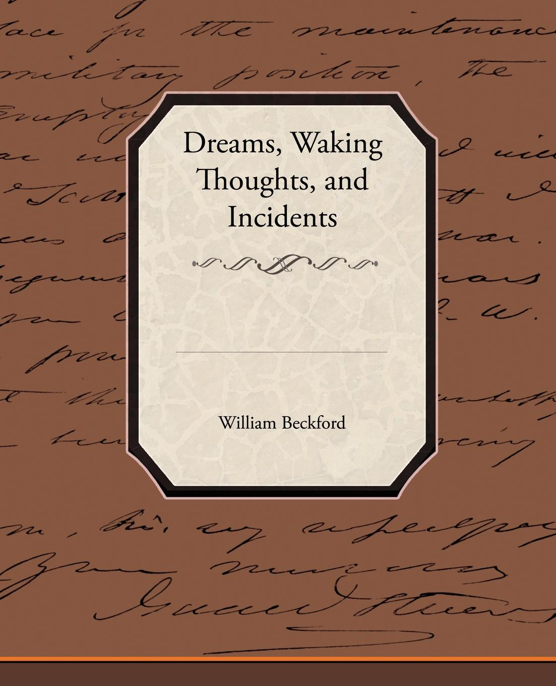 William Jr. Beckford Dreams, Waking Thoughts, and Incidents