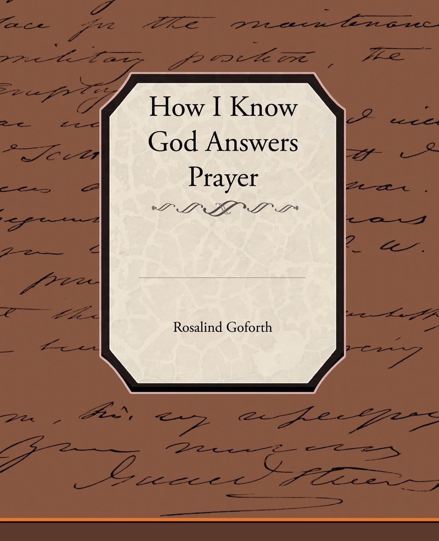 Rosalind Goforth How I Know God Answers Prayer rosalind goforth how i know god answers prayer