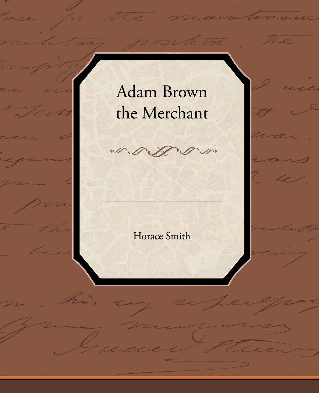 Horace Smith Adam Brown the Merchant adolphe adam le toreador