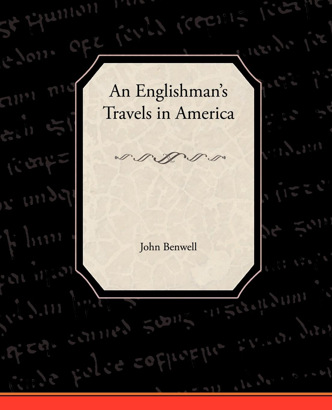John Benwell An Englishmans Travels in America
