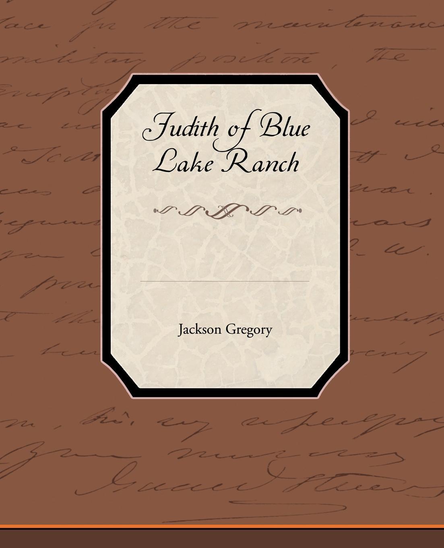 Jackson Gregory Judith of Blue Lake Ranch the sword of judith judith studies across the disciplines