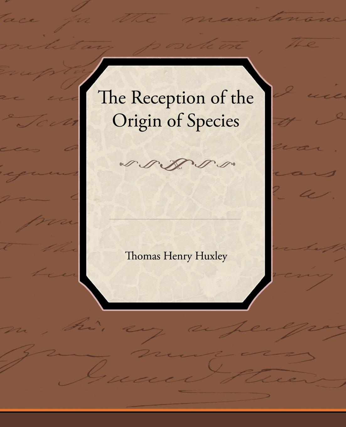 Thomas Henry Huxley The Reception of the Origin of Species