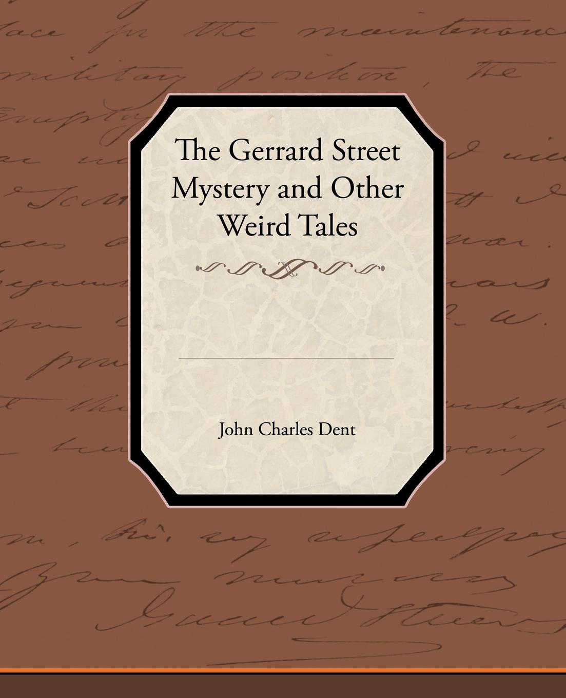 John Charles Dent The Gerrard Street Mystery and Other Weird Tales mrs barbauld charles journey to france and other tales