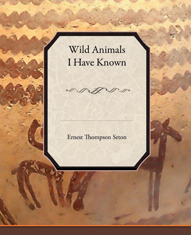 Ernest Thompson Seton Wild Animals I Have Known